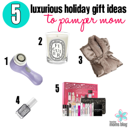 5 Luxurious Gift Ideas to Pamper Mom