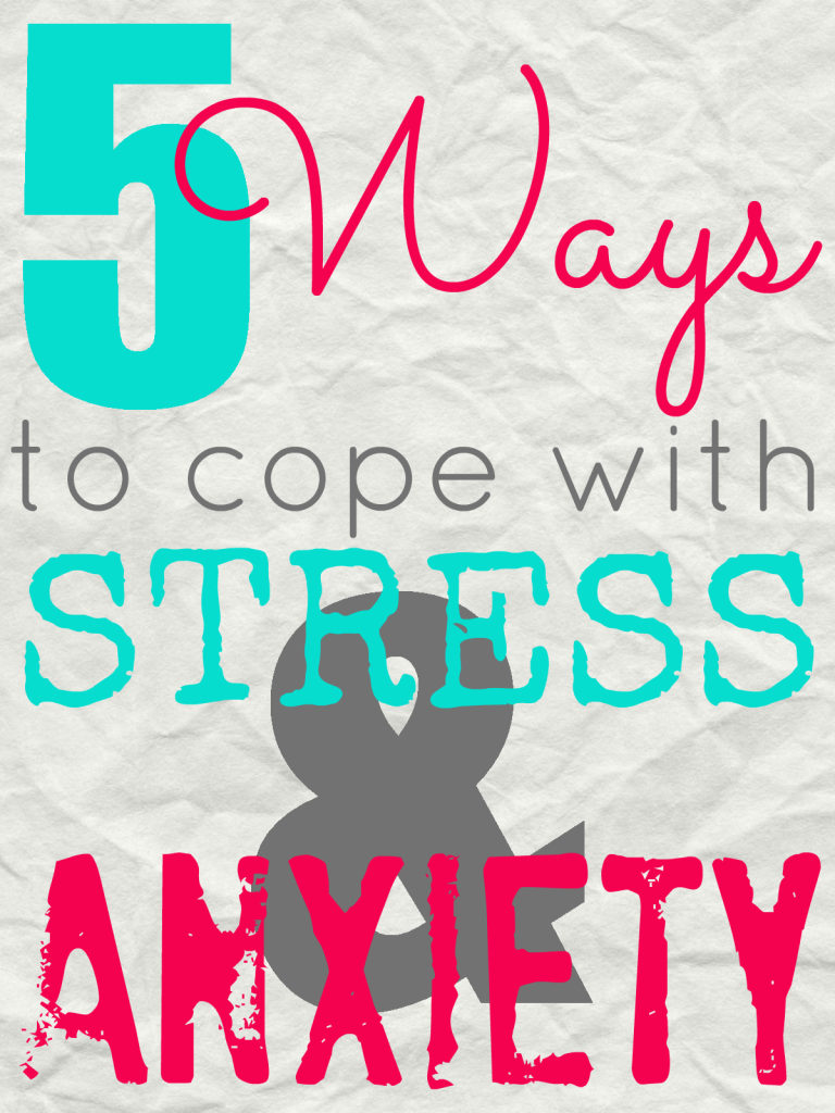 5 Ways to Cope with Stress & Anxiety