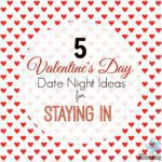 5 Valentine's Day Date Night Ideas For Staying In