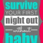 How-To Survive Your First Night Out Without Baby