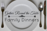 Gather Round the Table Family Dinners
