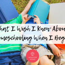 "Houston Moms ""What I Wish I Knew About Homeschooling When I Began"" #houstonmoms #houstonmomsblog #momsaroundhouston"