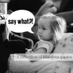 My Kid Said WHAT?!