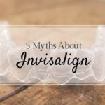 5 Myths About Invisalign