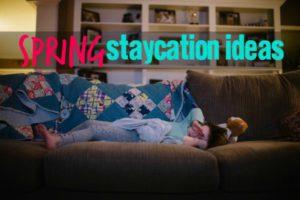 Spring Staycation Ideas
