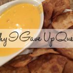 Why I Gave Up Queso…