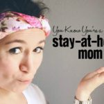You Know You're a Stay-at-Home Mom When…