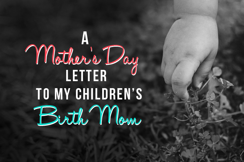 A Mother's Day Letter to My Children's Birth Mom