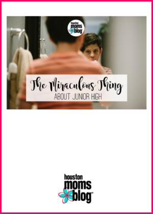 "Houston Moms Blog ""The Miraculous Thing About Junior High"" #houstonmomsblog #momsaroundhouston #backtoschooltips"
