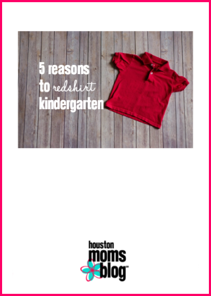 "Houston Moms Blog ""5 Reasons to Redshirt Kindergarten"" #houstonmomsblog #momsaroundhouston #backtoschooltips"