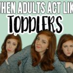 When Adults Act Like Toddlers {VIDEO}