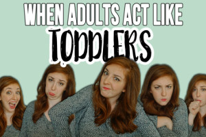 When Adults Act Like Toddlers-FOR HMB
