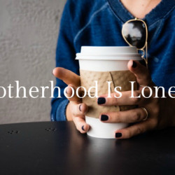 Motherhood Lonely