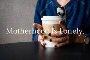 Motherhood Lonely