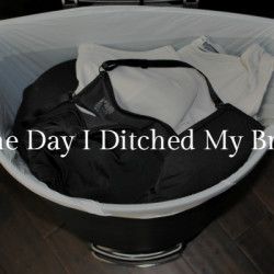 Ditched My Bras