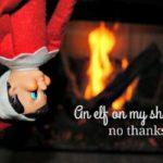 An Elf on My Shelf?  No, Thanks.