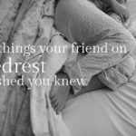 10 things your friend on bedrest wished you knew