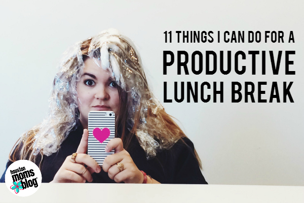 11 Things I Can Do For a Productive Lunch Break | Houston Moms Blog