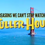 10 Reasons We Can't Stop Watching Fuller House