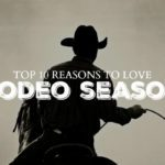 Top 10 Reasons to Love Rodeo Season