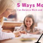 5 Ways Moms Can Balance Work and Family