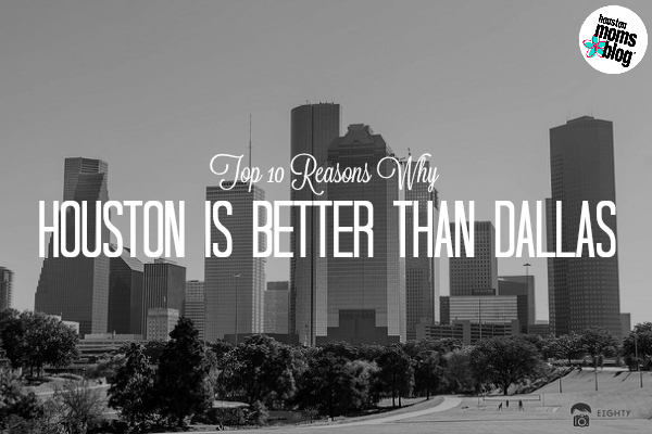 Top 10 Reasons Why Houston is Better Than Dallas | Houston Moms Blog