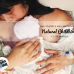 What To Expect When You're Having A Natural Childbirth at the Hospital