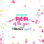Nominate Your Favorite 2016 Houston Mom of the Year!