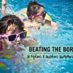 Beating the Boredom :: 10 Indoor & Outdoor Summer Activities