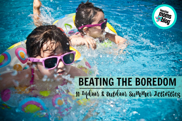 Beating the Boredom :: 10 Indoor & Outdoor Summer Activities | Houston Moms Blog