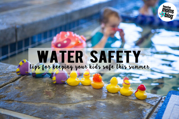 Water Safety :: Tips for Keeping Your Kids Safe This Summer | Houston Moms Blog
