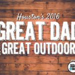 Help Us Find Houston's 2016 Great Dad in the Great Outdoors!