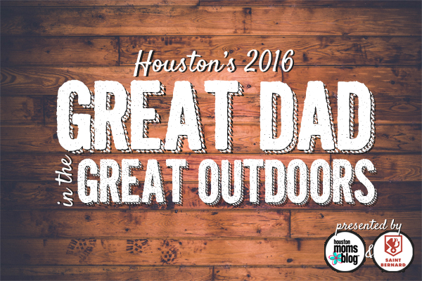 Houston's 2016 Great Dad in the Great Outdoors | Houston Moms Blog