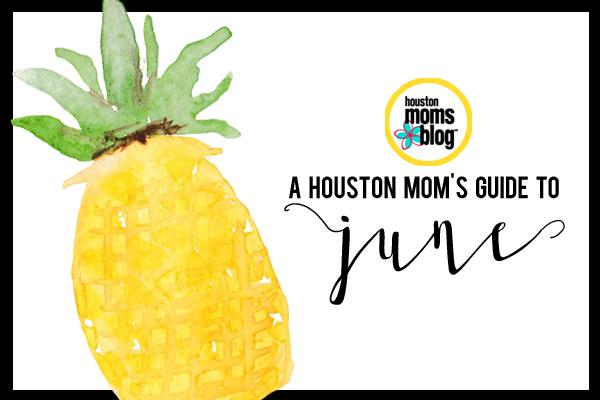 A Houston Mom's Guide to June 2016 | Houston Moms Blog