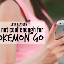 Top 10 Reasons I'm Not Cool Enough for Pokemon Go | Houston Moms Blog