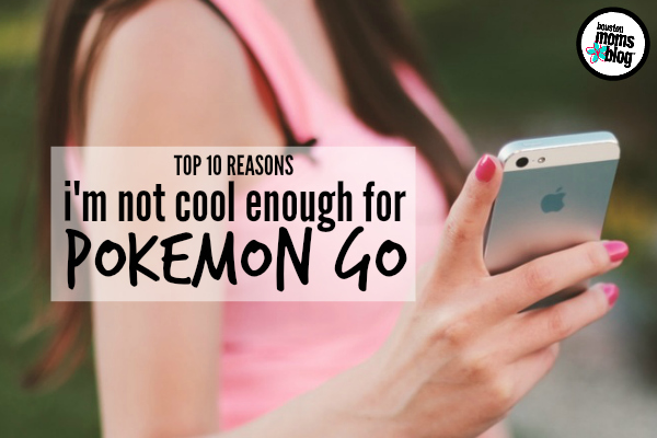 Top 10 Reasons I'm Not Cool Enough for Pokemon Go | Houston Moms Blog