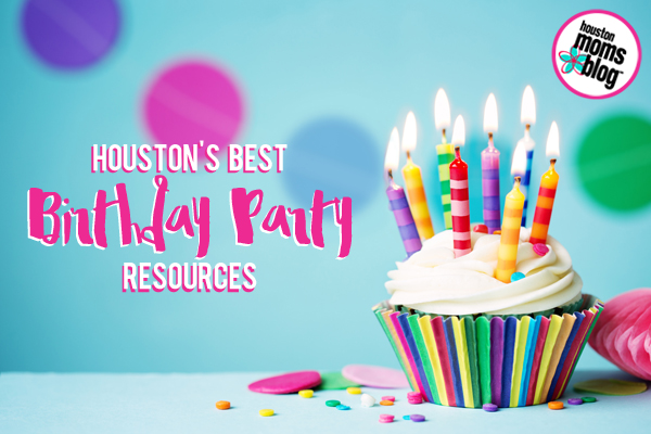 Houston Birthday Party Resources | Houston Moms Blog