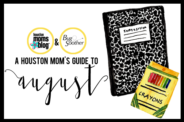 A Houston Mom's Guide to August 2016 | Houston Moms Blog