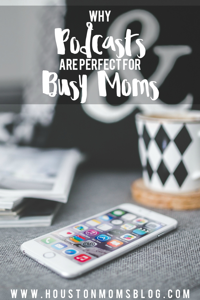 Why Podcasts Are Perfect for Busy Moms | Houston Moms Blog