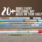 20+ Books Every Preschool Boy Needs On Their Shelf