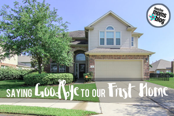 Saying Goodbye to Our First Home   Houston Moms Blog