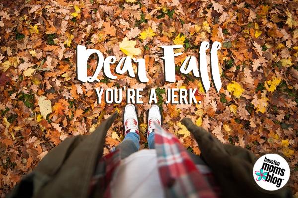 Dear Houston Fall ... You're a Jerk.
