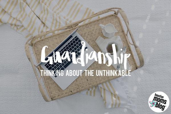 Guardianship :: Thinking About the Unthinkable   Houston Moms Blog