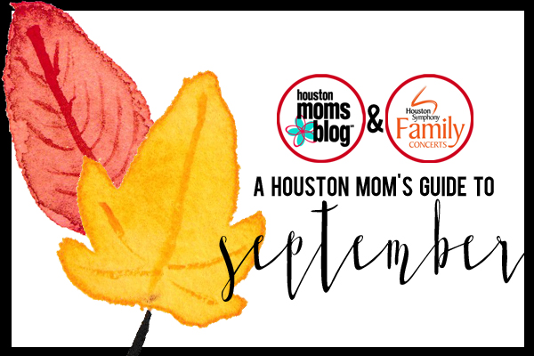 A Houston Mom's Guide to September 2016 | Houston Moms Blog