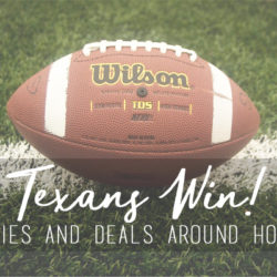 Texans Win! Freebies and Deals Around Houston | Houston Moms Blog