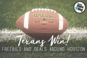 Texans Win! Freebies and Deals Around Houston | Houston Moms Blog