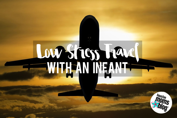 Low Stress Travel With An Infant   Houston Moms Blog