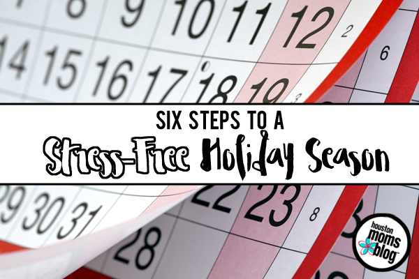 Six Steps to a Stress-Free Holiday Season | Houston Moms Blog