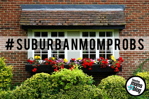 Suburban Mom Problems | Houston Moms Blog