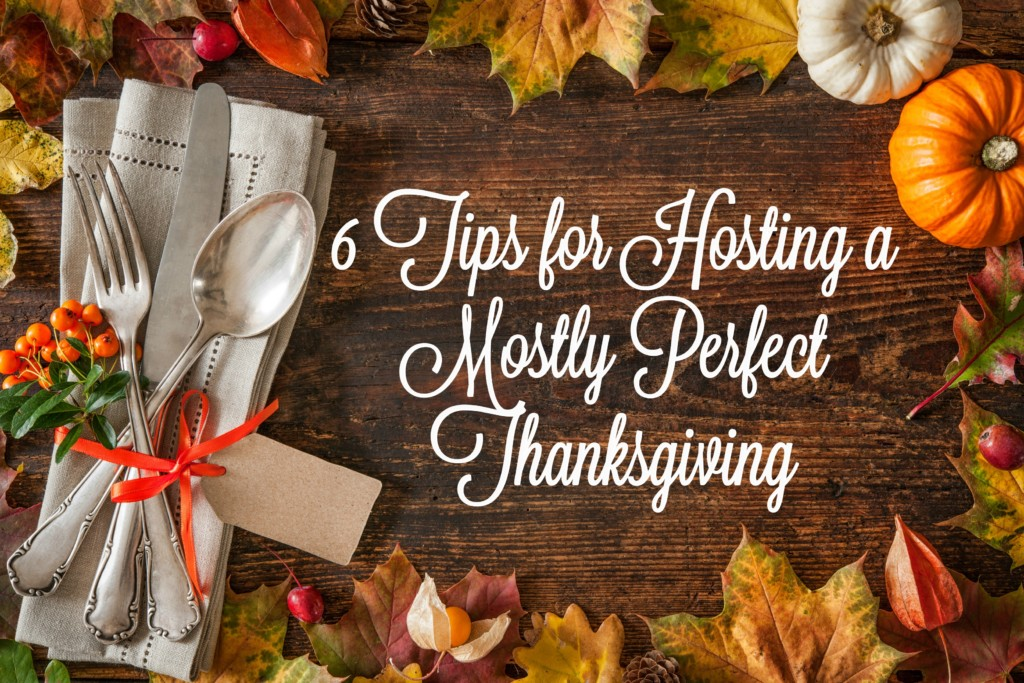 6 Tips for Hosting a Mostly Perfect Thanksgiving | Houston Moms Blog